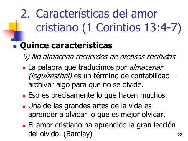 2222  Quince características 9) No almacena recuerdos de ofensas recibidas  La palabra que traducimos por almacenar (log...