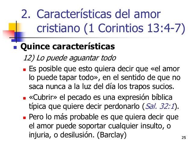 2525  Quince características 12) Lo puede aguantar todo  Es posible que esto quiera decir que «el amor lo puede tapar to...