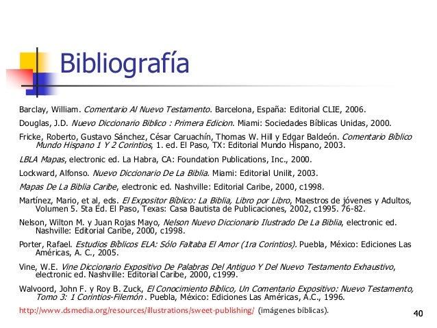 40 Bibliografía Barclay, William. Comentario Al Nuevo Testamento. Barcelona, España: Editorial CLIE, 2006. Douglas, J.D. ...