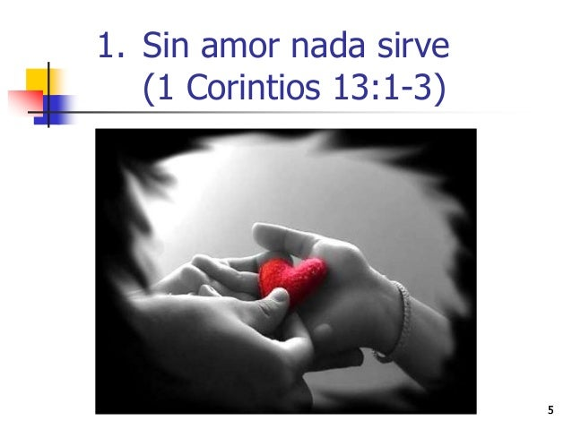 55 1. Sin amor nada sirve (1 Corintios 13:1-3)