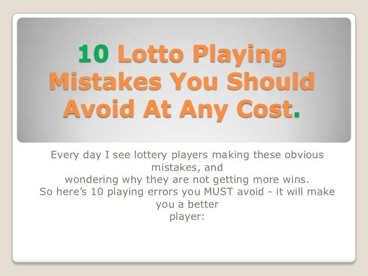 10 Lotto Playing Mistakes You Should  Avoid At Any Cost.  Every day I see lottery players making these obvious            ...