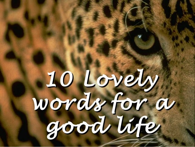 10 Lovely10 Lovely words for awords for a good lifegood life