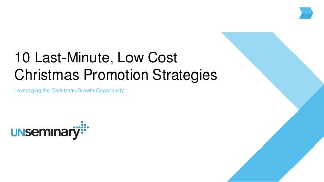 1 Leveraging the Christmas Growth Opportunity 10 Last-Minute, Low Cost Christmas Promotion Strategies