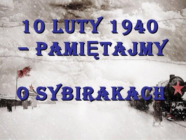 10 luty 194010 luty 1940 – pami tajmyĘ– pami tajmyĘ o Sybirakacho Sybirakach
