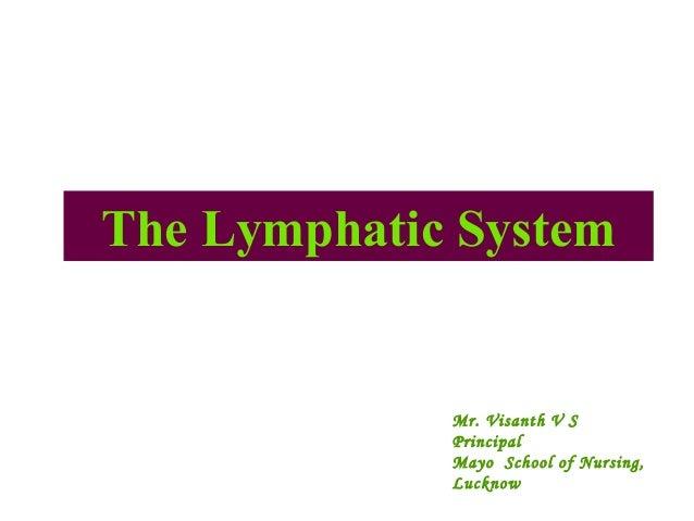 The Lymphatic System Mr. Visanth V S Principal Mayo School of Nursing, Lucknow