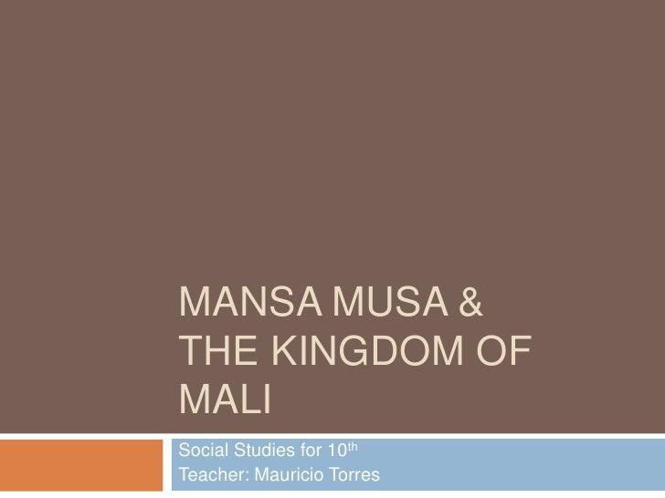 MANSA MUSA &THE KINGDOM OFMALISocial Studies for 10thTeacher: Mauricio Torres