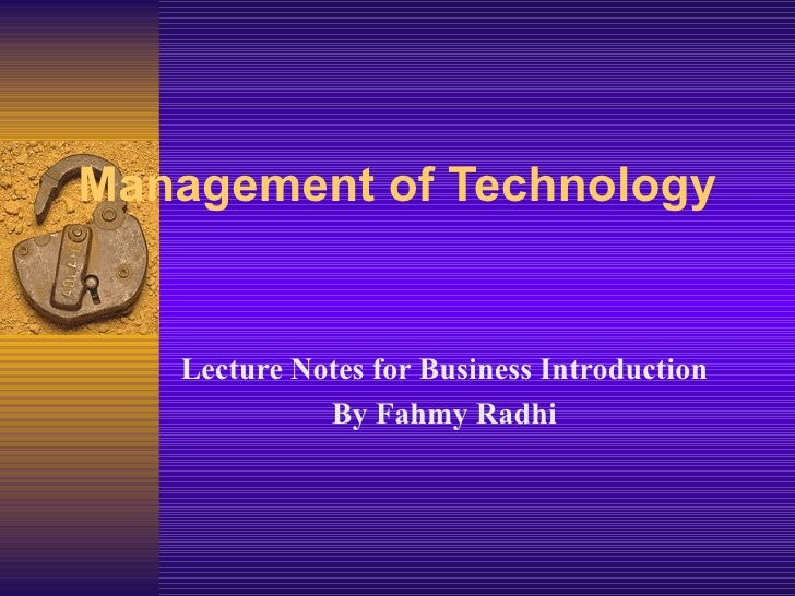Management of Technology Lecture Notes for Business Introduction By Fahmy Radhi