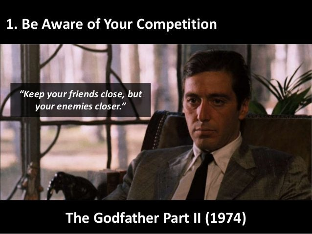 """1. Be Aware of Your Competition The Godfather Part II (1974) """"Keep your friends close, but your enemies closer."""""""
