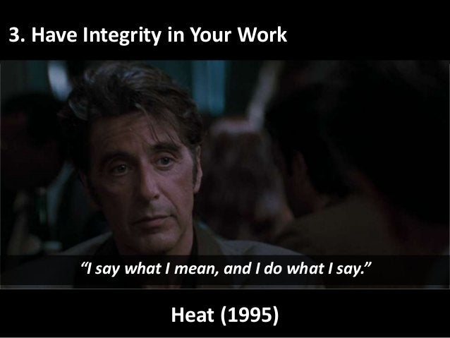 """3. Have Integrity in Your Work Heat (1995) """"I say what I mean, and I do what I say."""""""