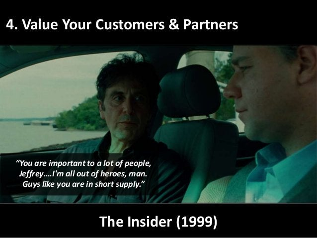 """4. Value Your Customers & Partners The Insider (1999) """"You are important to a lot of people, Jeffrey….I'm all out of heroe..."""