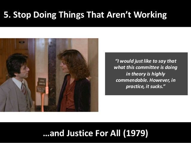 """5. Stop Doing Things That Aren't Working …and Justice For All (1979) """"I would just like to say that what this committee is..."""