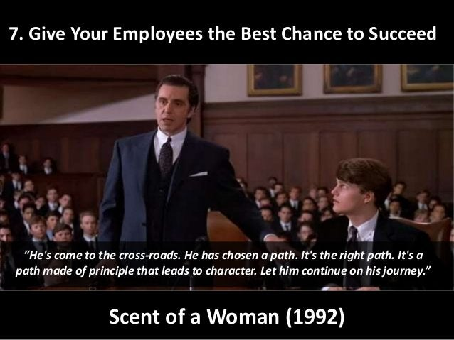 """7. Give Your Employees the Best Chance to Succeed Scent of a Woman (1992) """"He's come to the cross-roads. He has chosen a p..."""
