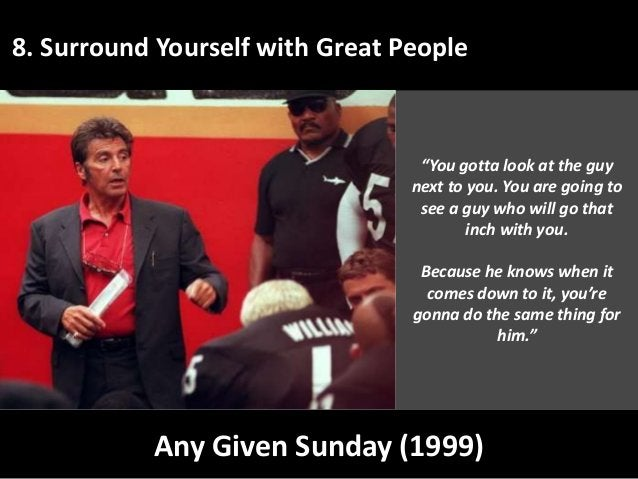 """8. Surround Yourself with Great People Any Given Sunday (1999) """"You gotta look at the guy next to you. You are going to se..."""