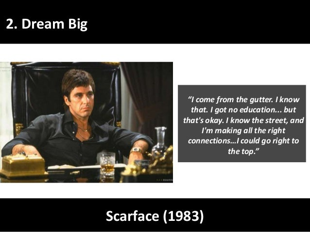 """2. Dream Big Scarface (1983) """"I come from the gutter. I know that. I got no education... but that's okay. I know the stree..."""