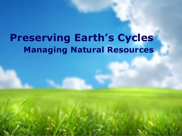 Preserving Earth's Cycles Managing Natural Resources