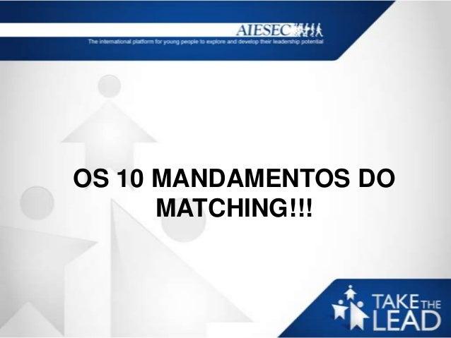 OS 10 MANDAMENTOS DO      MATCHING!!!