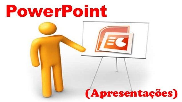 PowerPoint  (Apresentações)