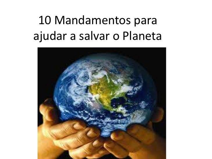 10 Mandamentos paraajudar a salvar o Planeta