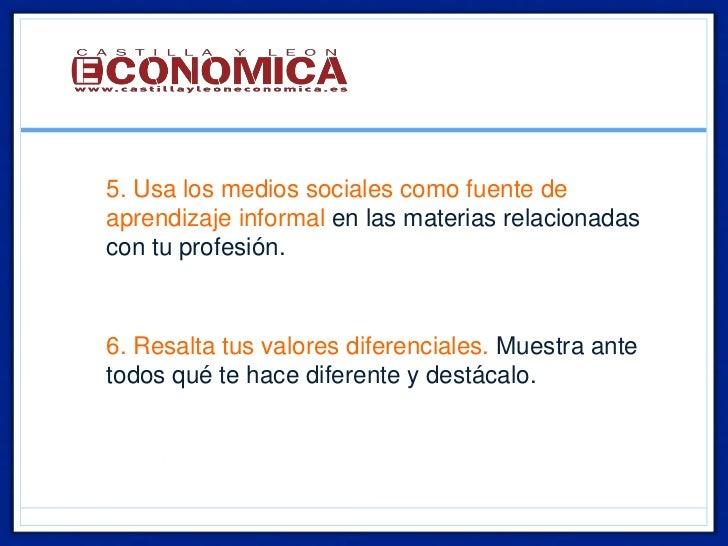 • 5. Usa los medios sociales como fuente de  aprendizaje informal en las materias relacionadas  con tu profesión.• 6. Resa...