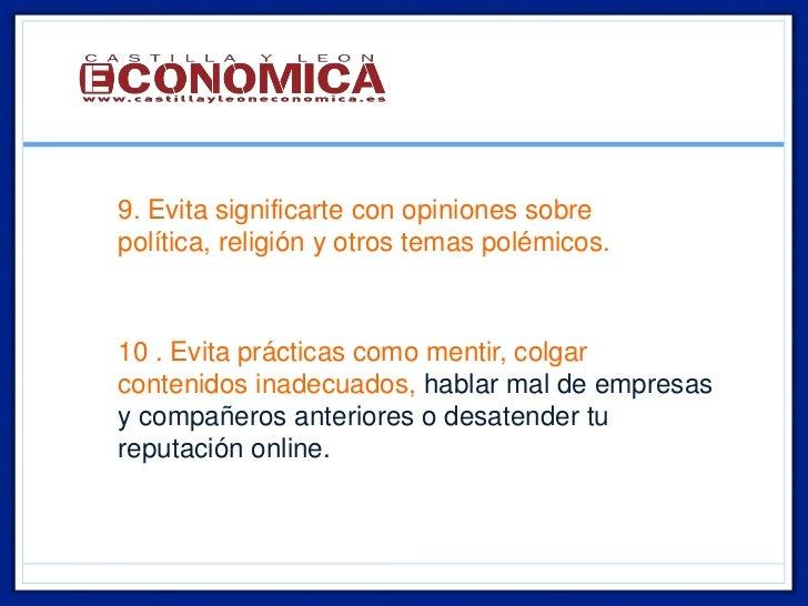 • 9. Evita significarte con opiniones sobre  política, religión y otros temas polémicos.• 10 . Evita prácticas como mentir...