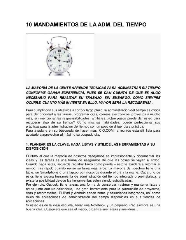 10 MANDAMIENTOS DE LA ADM. DEL TIEMPO  LA MAYORÍA DE LA GENTE APRENDE TÉCNICAS PARA ADMINISTRAR SU TIEMPO CONFORME GANAN E...