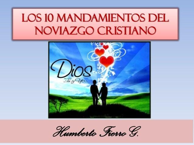 LOS 10 MANDAMIENTOS DEL NOVIAZGO CRISTIANO Humberto Fierro G.
