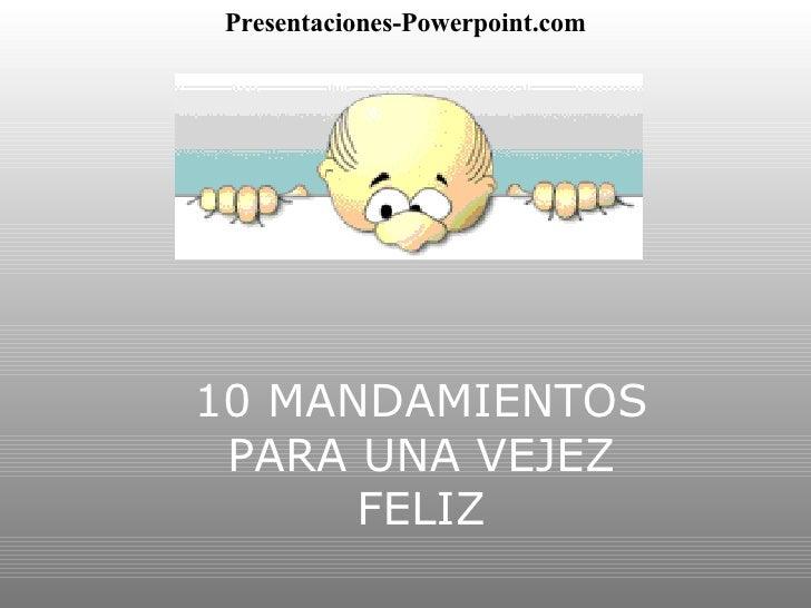10 MANDAMIENTOS PARA UNA VEJEZ FELIZ Presentaciones-Powerpoint.com
