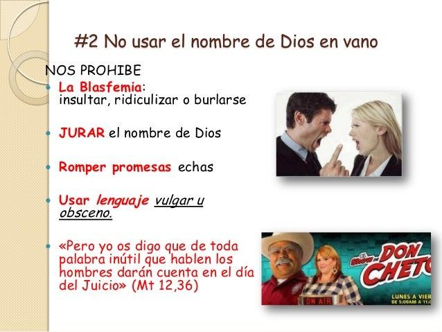 #2 No usar el nombre de Dios en vanoNOS PROHIBE La Blasfemia:  insultar, ridiculizar o burlarse   JURAR el nombre de Dio...