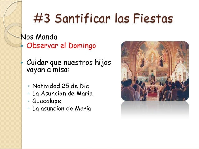 #3 Santificar las FiestasNos Manda Observar el Domingo   Cuidar que nuestros hijos    vayan a misa:    ◦   Natividad 25 ...