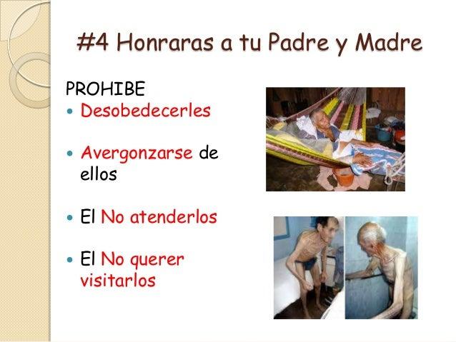 #4 Honraras a tu Padre y MadrePROHIBE Desobedecerles   Avergonzarse de    ellos   El No atenderlos   El No querer    v...