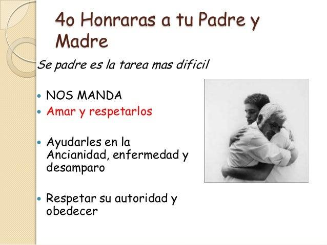 4o Honraras a tu Padre y     MadreSe padre es la tarea mas dificil   NOS MANDA   Amar y respetarlos   Ayudarles en la  ...