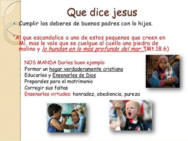 """Que dice jesus   Cumplir los deberes de buenos padres con lo hijos.""""Al que escandalice a uno de estos pequenos que creen ..."""