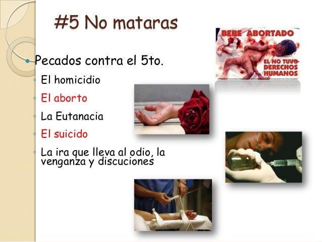 #5 No mataras   Pecados contra el 5to.    ◦ El homicidio    ◦ El aborto    ◦ La Eutanacia    ◦ El suicido    ◦ La ira que...