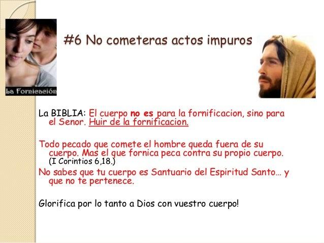 #6 No cometeras actos impurosLa BIBLIA: El cuerpo no es para la fornificacion, sino para  el Senor. Huir de la fornificaci...