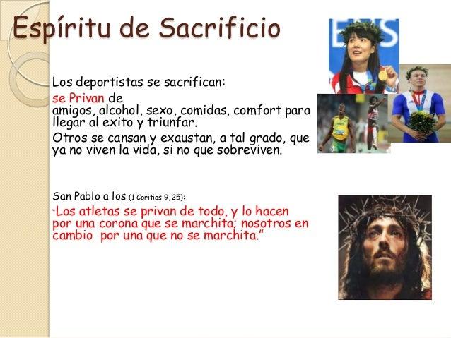 Espíritu de Sacrificio   Los deportistas se sacrifican:   se Privan de   amigos, alcohol, sexo, comidas, comfort para   ll...