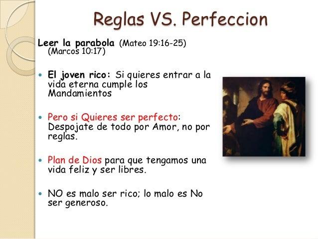 Reglas VS. PerfeccionLeer la parabola (Mateo 19:16-25)    (Marcos 10:17)   El joven rico: Si quieres entrar a la    vida ...