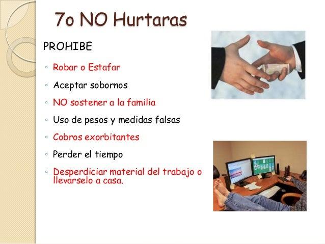 7o NO HurtarasPROHIBE◦ Robar o Estafar◦ Aceptar sobornos◦ NO sostener a la familia◦ Uso de pesos y medidas falsas◦ Cobros ...