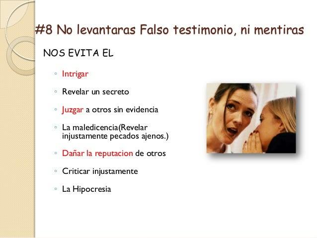 #8 No levantaras Falso testimonio, ni mentiras NOS EVITA EL   ◦ Intrigar   ◦ Revelar un secreto   ◦ Juzgar a otros sin evi...