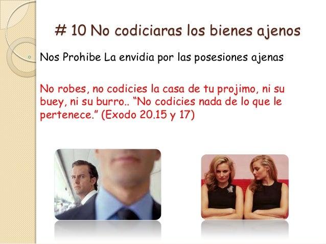 # 10 No codiciaras los bienes ajenos◦ Nos Prohibe La envidia por las posesiones ajenas  No robes, no codicies la casa de t...