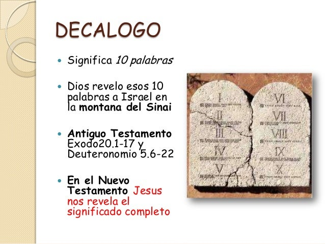 DECALOGO   Significa 10 palabras   Dios revelo esos 10    palabras a Israel en    la montana del Sinai   Antiguo Testam...