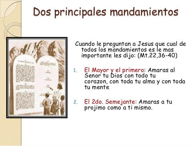 Dos principales mandamientos        Cuando le preguntan a Jesus que cual de          todos los mandamientos es le mas     ...