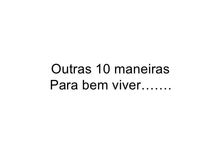 Outras 10 maneirasPara bem viver…….