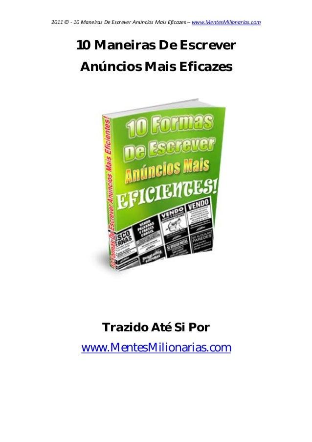 2011©‐10ManeirasDeEscreverAnúnciosMaisEficazes–www.MentesMilionarias.com  10 Maneiras De Escrever Anúncios Ma...