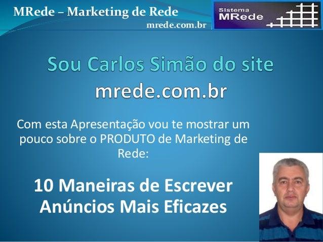 Com esta Apresentação vou te mostrar um pouco sobre o PRODUTO de Marketing de Rede: 10 Maneiras de Escrever Anúncios Mais ...