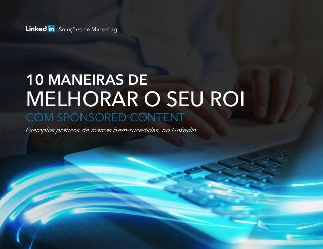 10 MANEIRAS DE MELHORAR O SEU ROI COM SPONSORED CONTENT Exemplos práticos de marcas bem-sucedidas no LinkedIn Soluções de ...
