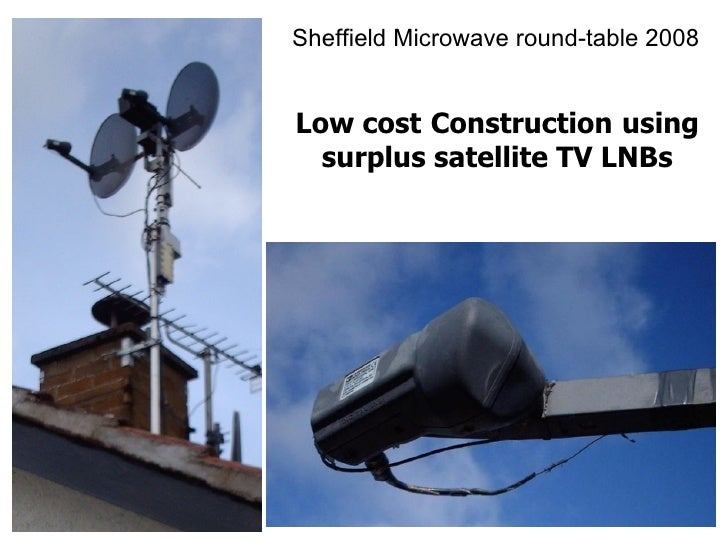 Sheffield Microwave round-table 2008Low cost Construction using  surplus satellite TV LNBs