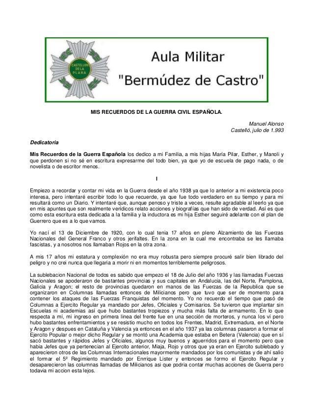 MIS RECUERDOS DE LA GUERRA CIVIL ESPAÑOLA. Manuel Alonso Castelló, julio de 1.993 Dedicatoria Mis Recuerdos de la Guerra E...
