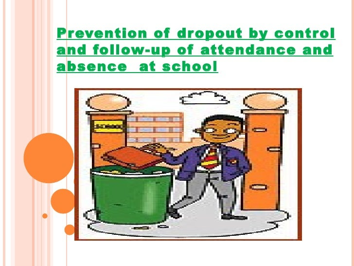 Prevention of dropout by control and follow-up of attendance and absence  at school