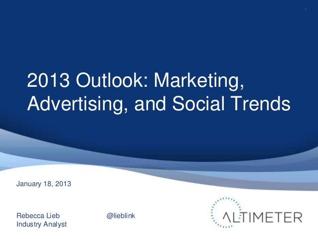 1   2013 Outlook: Marketing,   Advertising, and Social TrendsJanuary 18, 2013Rebecca Lieb       @lieblinkIndustry Analyst