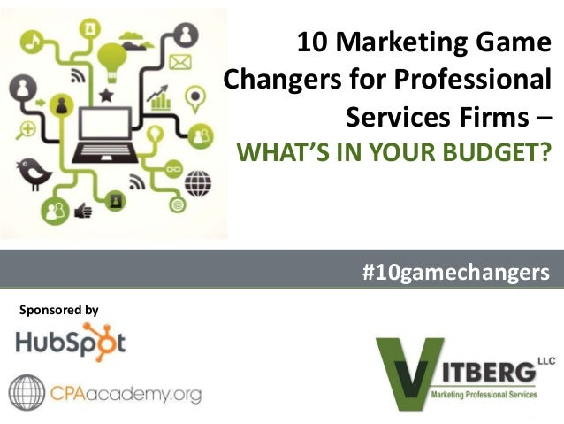 Sponsored by 10 Marketing Game Changers for Professional Services Firms – WHAT'S IN YOUR BUDGET? #10gamechangers